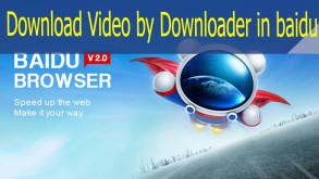Use Baidu browser Video Downloader extension - Download Every Video