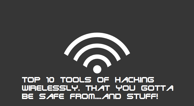 Top 10 tools for hacking wirelessly that should protect yourself from.