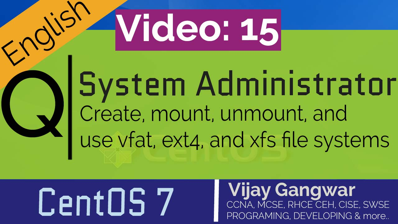 15 Create, mount, unmount, and use vfat, ext4, and xfs file systems