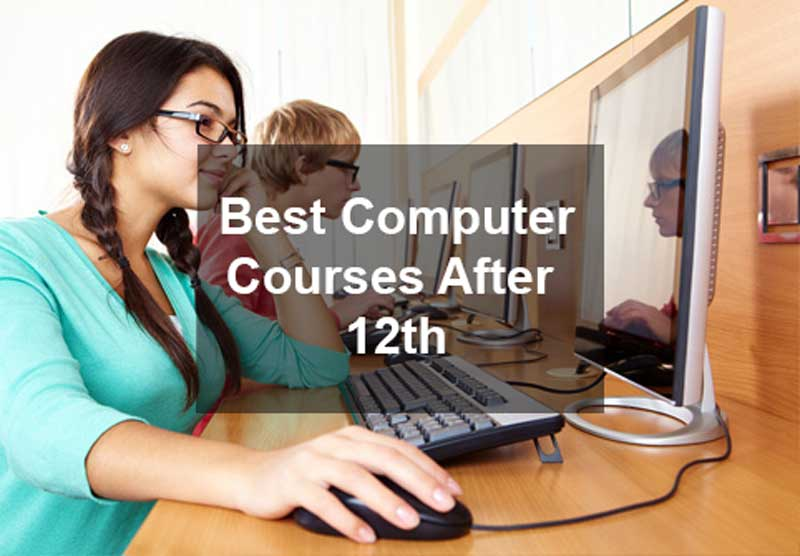 Best Computer Courses After 12th you should know