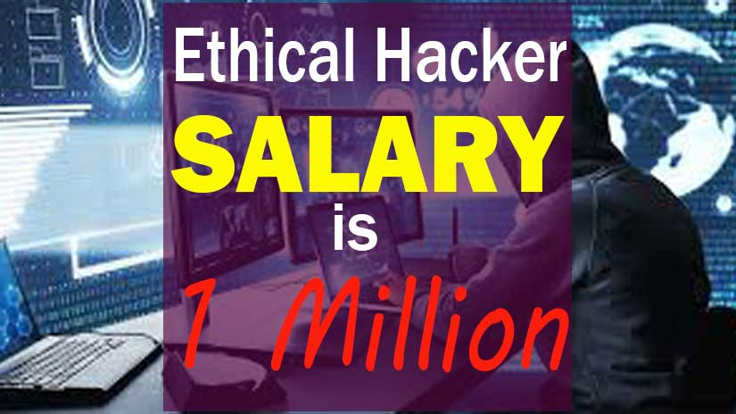 Ethical Hacking Salary is More Than 1 Million Per Anum Check Facts Now