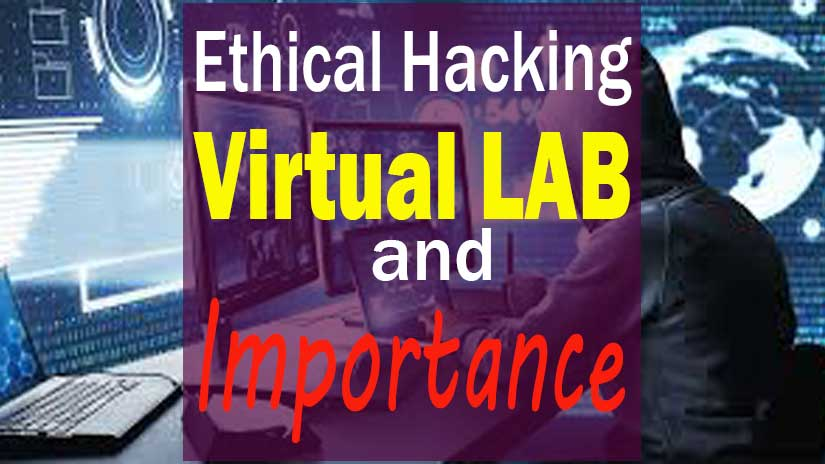 Why Ethical Hacking Virtual Lab is important a guide for Beginner