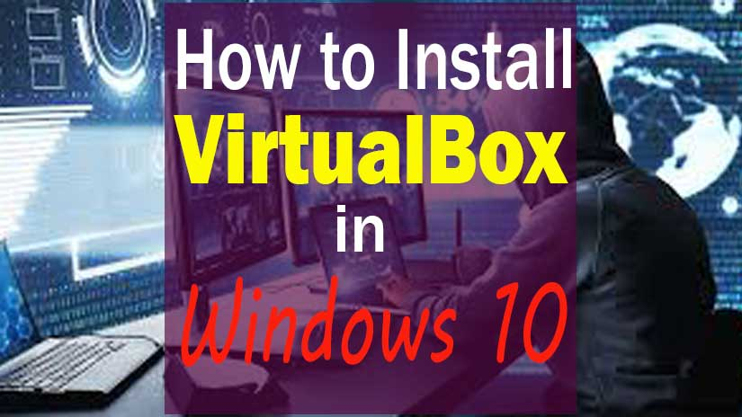 How to Install VirtualBox on Windows 10 Step by Step guide for Beginners