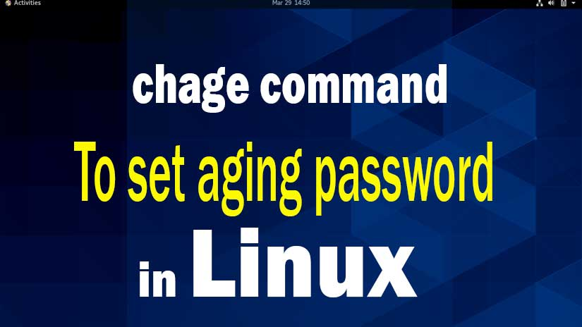 Chage command in Linux to set aging of password, Guide for beginners
